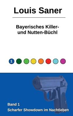 Bayerisches Killer- und Nutten-Büchl von Saner,  Louis