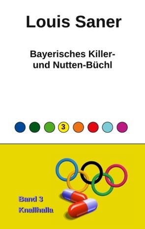 Bayerisches Killer- und Nutten-Büchl – Band 3 von Saner,  Louis