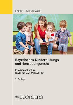 Bayerisches Kinderbildungs- und -betreuungsrecht von Berwanger,  Dagmar, Porsch,  Stefan