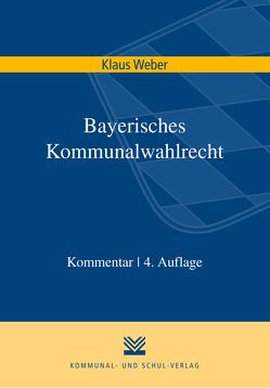 Bayerisches Kommunalwahlrecht von Weber,  Klaus