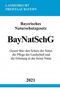 Bayerisches Naturschutzgesetz (BayNatSchG) von Studier,  Ronny