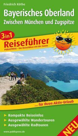Bayerisches Oberland – Zwischen München und Zugspitze von Köthe,  Friedrich