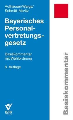 Bayerisches Personalvertretungsgesetz von Aufhauser,  Rudolf, Schmitt-Moritz,  Peter, Warga,  Norbert