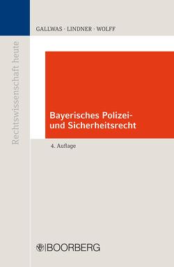 Bayerisches Polizei- und Sicherheitsrecht von Gallwas,  Hans-Ullrich, Lindner,  Josef Franz, Wolff,  Heinrich Amadeus