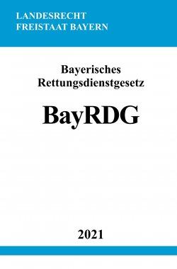 Bayerisches Rettungsdienstgesetz (BayRDG) von Studier,  Ronny