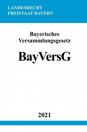 Bayerisches Versammlungsgesetz (BayVersG) von Studier,  Ronny