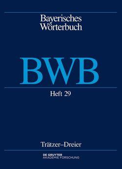 Bayerisches Wörterbuch (BWB) / [Buben]trätzer – [Kürzer]dreier von Bayerische Akademie der Wissenschaften