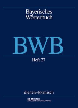 Bayerisches Wörterbuch (BWB) / dienen – törmisch von Bayerische Akademie der Wissenschaften, Denz,  Josef, Funk,  Edith, Glück,  Alexander, Rowley,  Anthony R, Schamberger-Hirt,  Andrea, Schnabel,  Michael