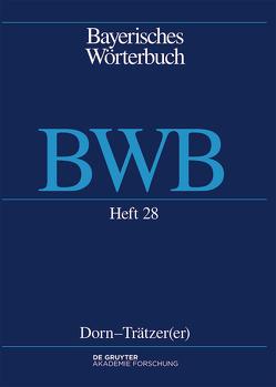 Bayerisches Wörterbuch (BWB) / Dorn – Trätzer(er) von Bayerische Akademie der Wissenschaften