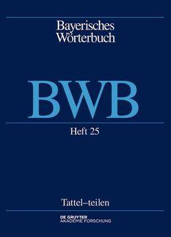 Bayerisches Wörterbuch (BWB) / Tattel – von Bayerische Akademie der Wissenschaften, Denz,  Josef, Funk,  Edith, Rowley,  Anthony R, Schamberger-Hirt,  Andrea, Schnabel,  Michael