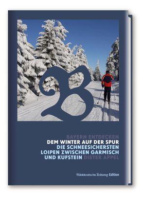Bayern Entdecken: Dem Winter auf der Spur von Appel,  Dieter