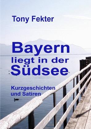 Bayern liegt in der Südsee von Fekter,  Tony