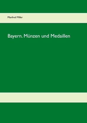 Bayern. Münzen und Medaillen von Miller,  Manfred