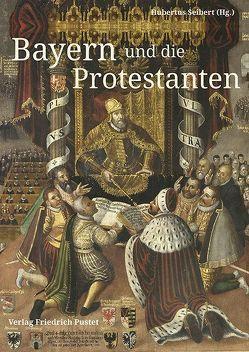 Bayern und die Protestanten von Seibert,  Hubertus