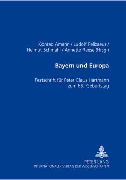 Bayern und Europa von Amann,  Konrad, Pelizaeus,  Ludolf, Reese,  Annette, Schmahl,  Helmut
