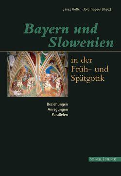 Bayern und Slowenien in der Früh- und Spätgotik: Beziehungen, Anregungen, Parallelen von Höfler,  Janez