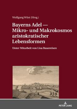 Bayerns Adel ― Mikro- und Makrokosmos aristokratischer Lebensformen von Wüst,  Wolfgang