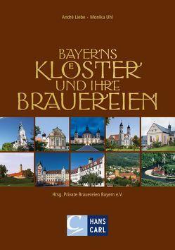 Bayerns Klöster und ihre Brauereien von Liebe,  Andrè, Uhl,  Monika