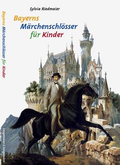 Bayerns Märchenschlösser für Kinder von Riedmaier,  Sylvia