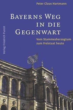 Bayerns Weg in die Gegenwart von Hartmann,  Peter C
