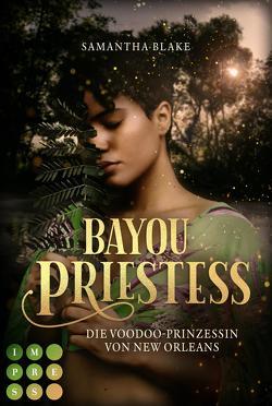 Bayou Priestess. Die Voodoo-Prinzessin von New Orleans von Blake,  Samantha