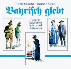 Bayrisch glebt von Geipel,  Hermut K., Schneider,  Herbert
