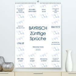 BAYRISCH Zünftige Sprüche (Premium, hochwertiger DIN A2 Wandkalender 2020, Kunstdruck in Hochglanz) von Viola,  Melanie