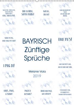 BAYRISCH Zünftige Sprüche (Wandkalender 2019 DIN A2 hoch) von Viola,  Melanie