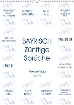 BAYRISCH Zünftige Sprüche (Wandkalender 2019 DIN A3 hoch) von Viola,  Melanie