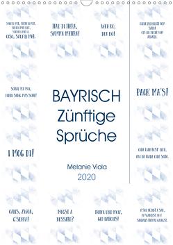 BAYRISCH Zünftige Sprüche (Wandkalender 2020 DIN A3 hoch) von Viola,  Melanie