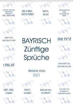 BAYRISCH Zünftige Sprüche (Wandkalender 2021 DIN A2 hoch) von Viola,  Melanie