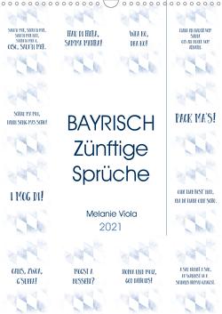 BAYRISCH Zünftige Sprüche (Wandkalender 2021 DIN A3 hoch) von Viola,  Melanie