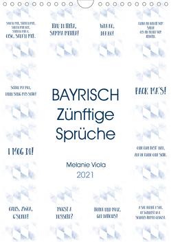 BAYRISCH Zünftige Sprüche (Wandkalender 2021 DIN A4 hoch) von Viola,  Melanie