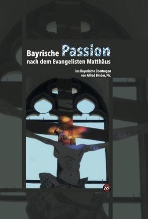 Bayrische Passion nach dem Evangelisten Matthäus von Binder,  Alfred