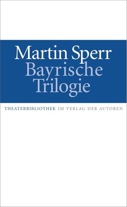 Bayrische Trilogie von Sperr,  Martin