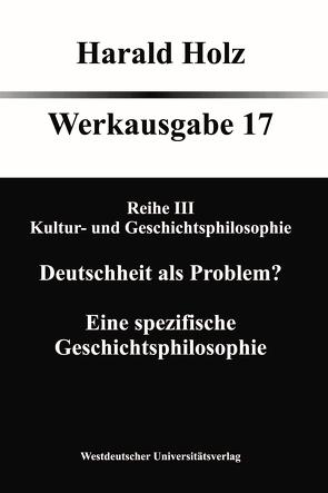 Bd. 17 Reihe III Kultur- und Geschichtsphilosophie von Holz,  Harald