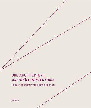 BDE Architekten – Archhöfe Winterthur von Adam,  Hubertus