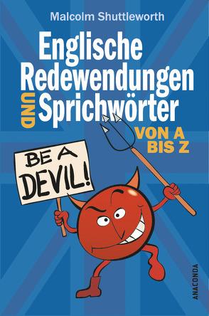 Be a devil! Englische Redewendungen und Sprichwörter von A bis Z von Shuttleworth,  Malcolm