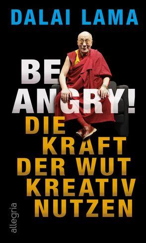Be Angry! von Lama,  Dalai, Winter,  Jochen