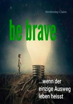 Be brave von Claire,  Kimberley