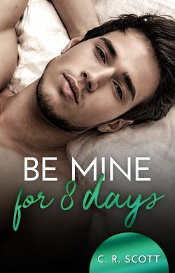 Be mine for 8 days von Scott,  C. R.