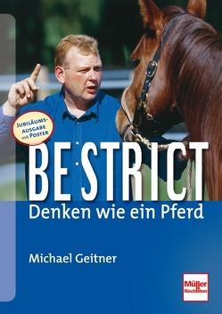 Be strict – Denken wie ein Pferd von Geitner,  Michael