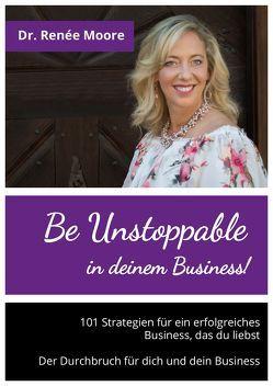 Be Unstoppable in deinem Business! von Dr. Moore,  Renée
