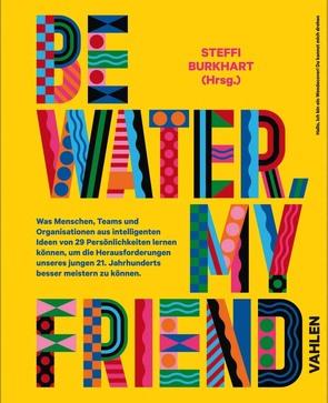 Be water, my friend von Burkhart,  Steffi