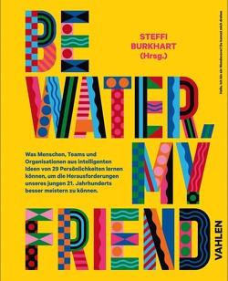 Be water my friend von Burkhardt,  Steffi
