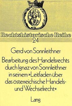 Bearbeitung des Handelsrechts durch Ignaz von Sonnleithner in seinem «Leitfaden über das österreichische Handels- und Wechselrecht» von Sonnleithner,  Gerd von