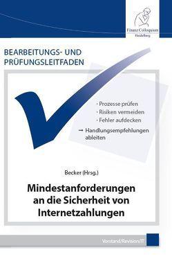 Bearbeitungs- und Prüfungsleitfaden: Mindestanforderungen an die Sicherheit von Internetzahlungen von Becker,  Axel