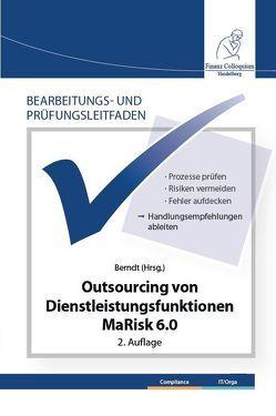Bearbeitungs- und Prüfungsleitfaden: Outsourcing von Dienstleistungsfunktionen MaRisk 6.0 2. Auflage von Berndt,  Michael