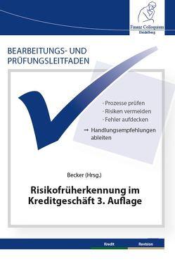 Bearbeitungs- und Prüfungsleitfaden: Risikofrüherkennung im Kreditgeschäft 3. Auflage von Becker,  Axel