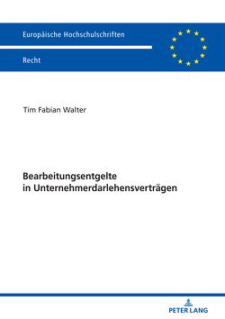 Bearbeitungsentgelte in Unternehmerdarlehensverträgen von Walter,  Tim Fabian